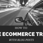 How to Drive Ecommerce Website Traffic with Blog Posts