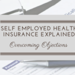 Overcoming Objections: Self Employed Health Insurance Explained