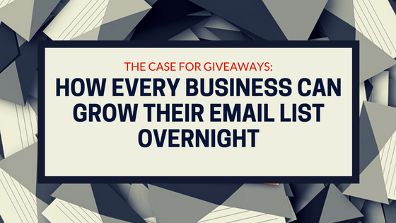 The Case for Giveaways: How Every Business Can Grow Their Email List Overnight