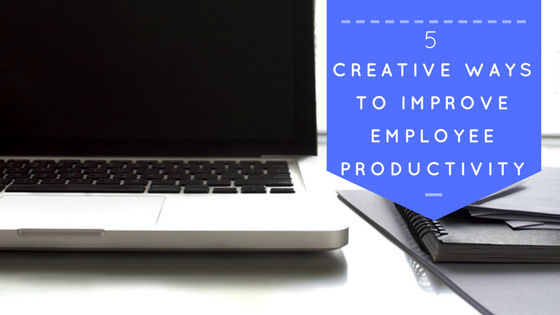 5 Creative Ways to Improve Employee Productivity