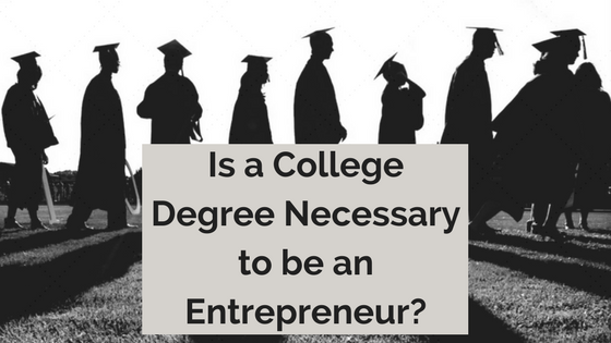 Is a College Degree Necessary to be an Entrepreneur?