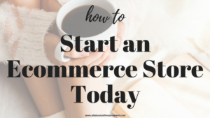 Start an Ecommerce Store Today- Blog