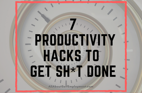 7 Productivity Hacks to Get Sh*t Done